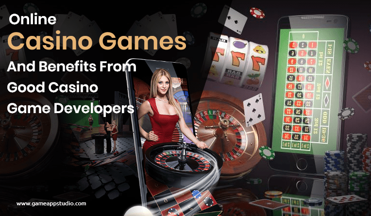 Online casino games and benefits from good casino game developers