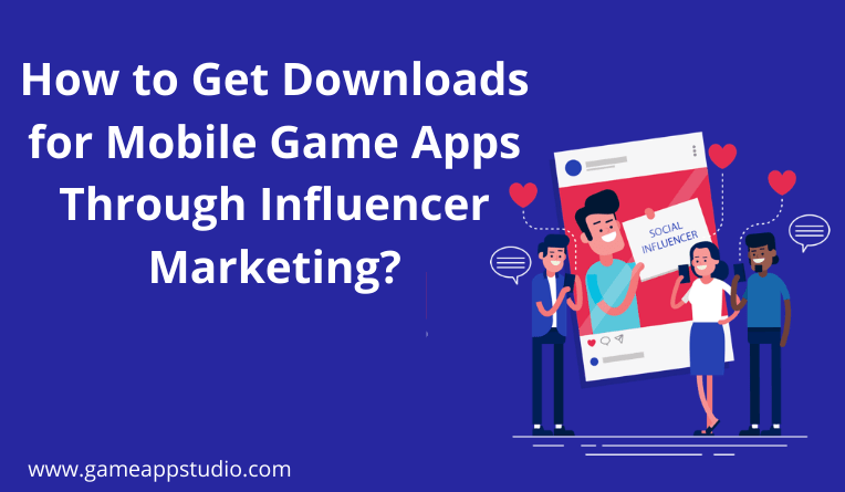 How to Get Downloads for Mobile Game Apps Through Influencer Marketing_-min