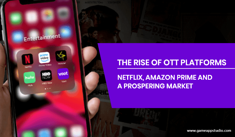 The Rise of Ott Platforms : Netflix, Amazon Prime and a Prospering Market