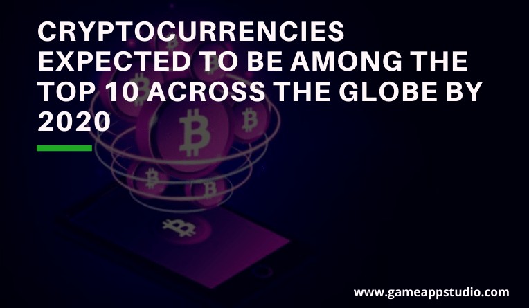 Cryptocurrencies expected to be among the top 10 across the globe by 2020