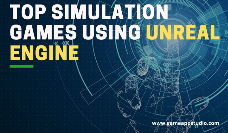 TOP SIMULATION GAMES USING UNREAL ENGINE