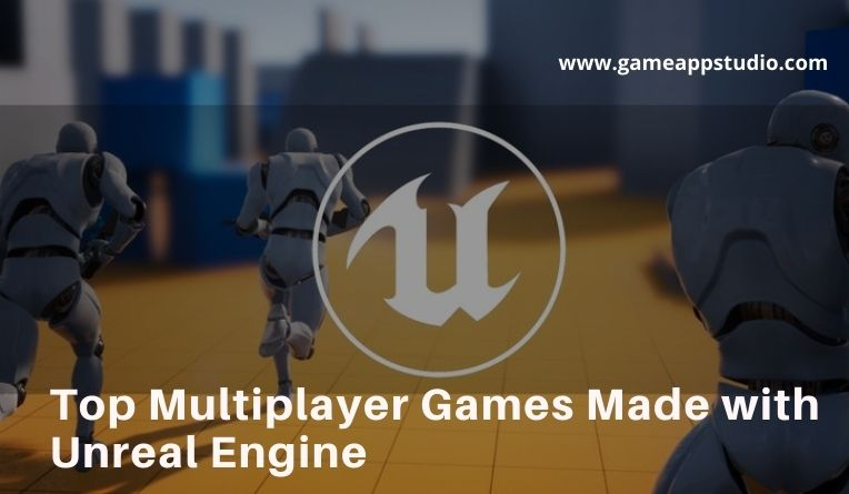 Top Multiplayer Games Made with Unreal Engine