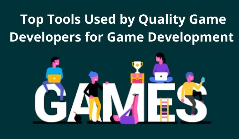 Top Tools Used by Quality Game Developers for Game Development