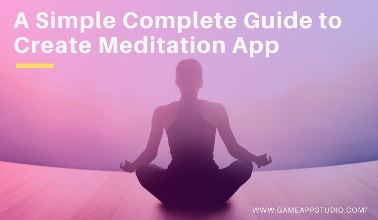 A Simple Complete Guide to Create Meditation App