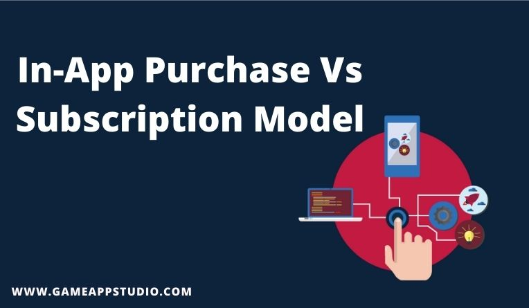 In-App Purchase Vs Subscription Model